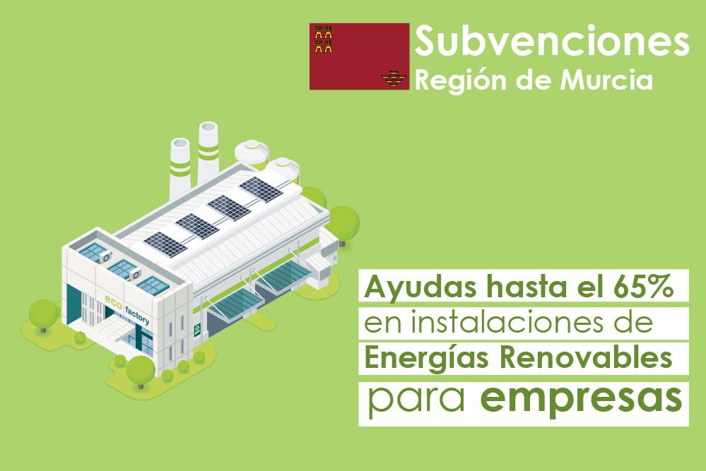 AYUDAS A LA EFICIENCIA ENERGÉTICA Y AL USO DE RENOVABLES EN EMPRESAS DE LA REGIÓN DE MURCIA