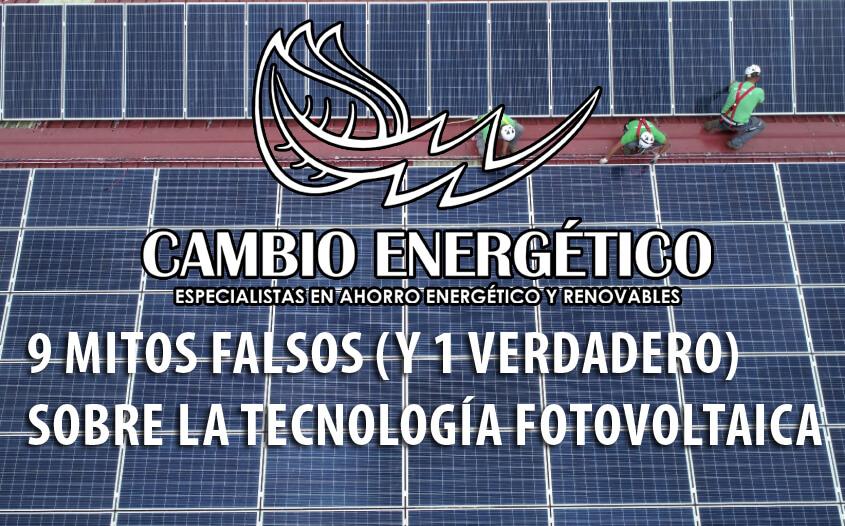 9 MITOS FALSOS SOBRE LA ENERGÍA SOLAR FOTOVOLTAICA