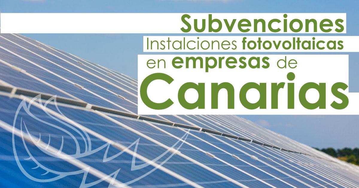 AYUDAS A LA INVERSIÓN EN INSTALACIONES INDUSTRIALES DE ENERGÍA SOLAR FOTOVOLTAICA EN CANARIAS