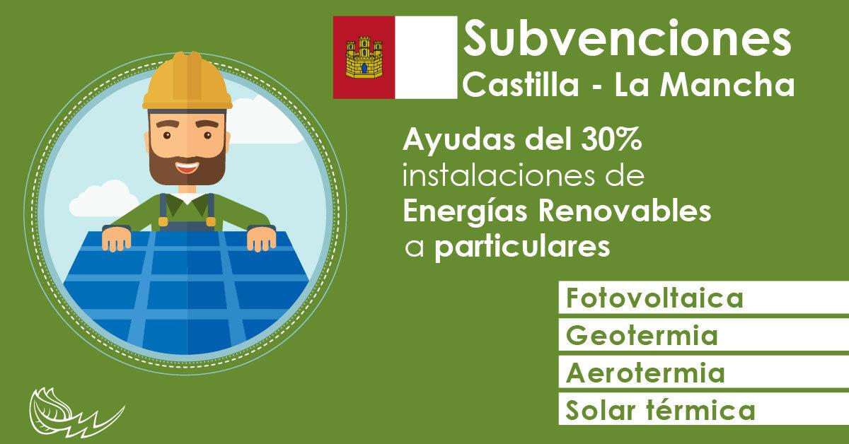 AYUDAS DEL 30% PARA INSTALACIONES DE ENERGÍAS RENOVABLES A PARTICULARES EN CASTILLA LA MANCHA